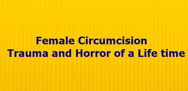 Female Circumcision Trauma and Horror of a life time