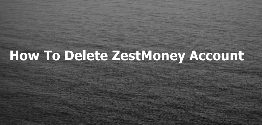 How To Delete ZestMoney Account
