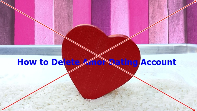 How to Delete Amor Dating Account