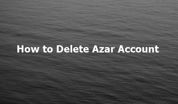 How to Delete Azar Account