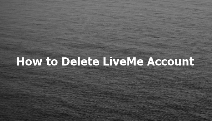 How to Delete LiveMe Account