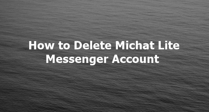 How to Delete Michat Lite Messenger Account