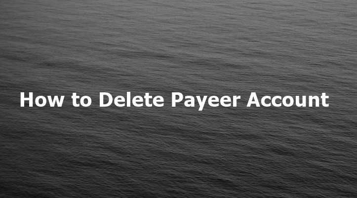 How to Delete Payeer Account