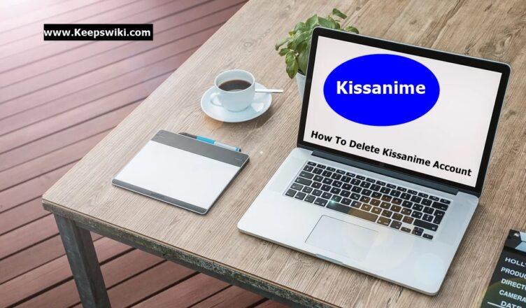 How To Delete Kissanime Account