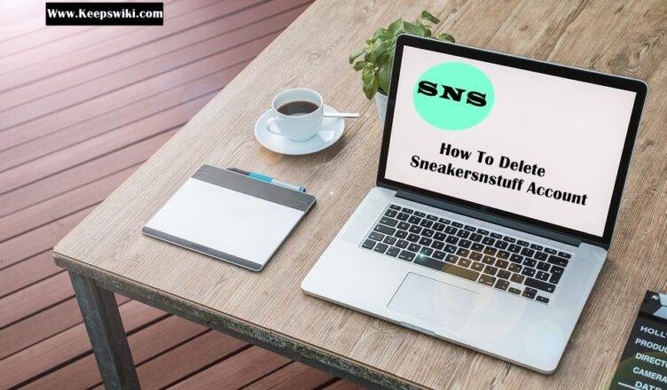 How To Delete Sneakersnstuff Account