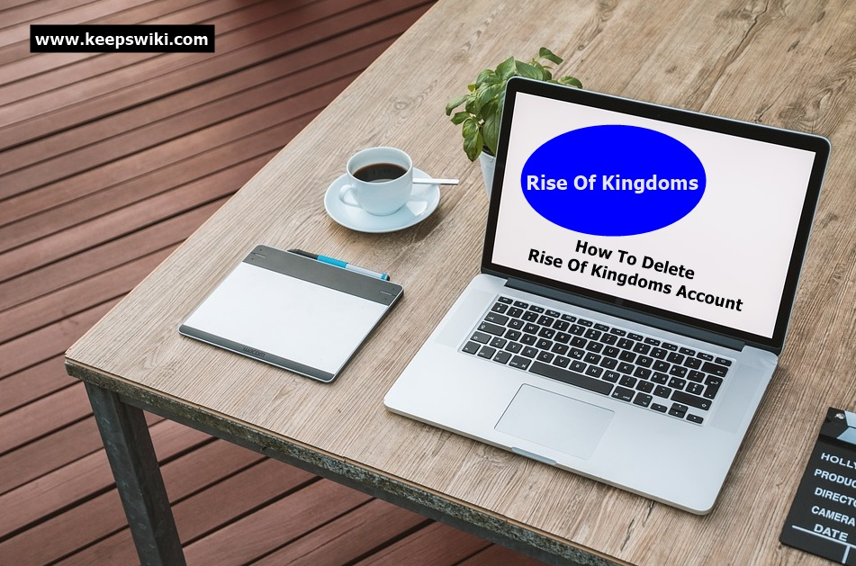 How to Delete Rise Of Kingdoms Account