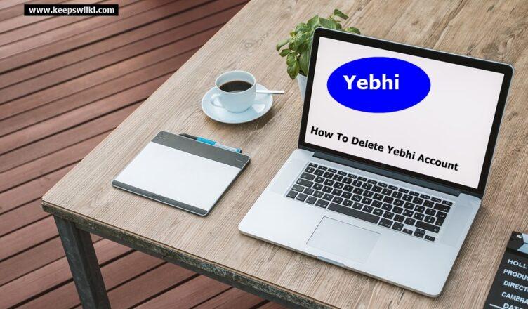How to Delete Yebhi Account