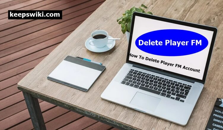 How To Delete Player FM Account