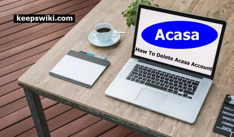 How To Delete Acasa Account