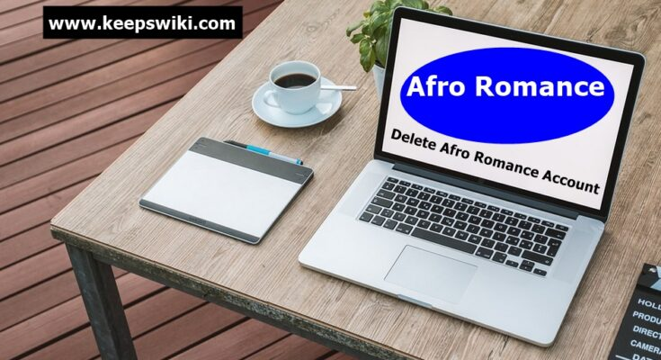 How To Delete Afro Romance Account