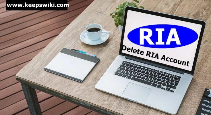 How To Delete RIA Account