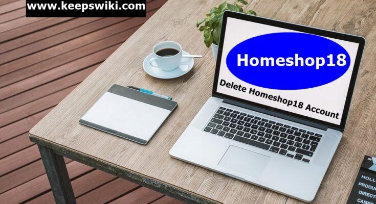 how to delete Homeshop18 account