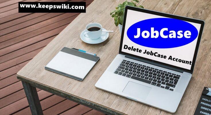 How To Delete JobCase Account